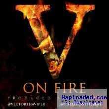 Vector - On Fire [Prod By Pheelz]